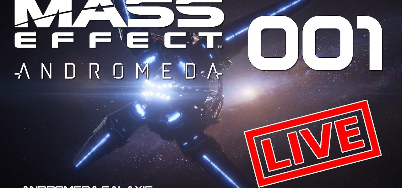[Let's Play Live] Mass Effect: Andromeda - Ankunft in einer neuen Welt, oder?