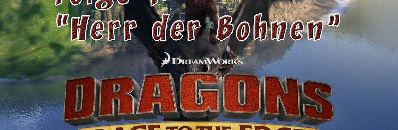 [Let's Synchro] 001 - Dragons: Race to the Edge - Folge 1: Herr der Bohnen