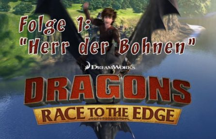 [Let's Synchro] 001 - Dragons: Race to the Edge - Folge 1: Herr der Bohnen